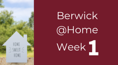Berwick @Home - Week 1