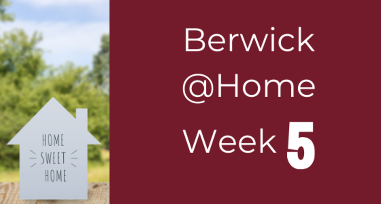 Berwick @Home - Week 5