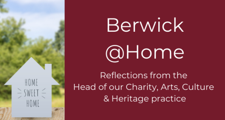 Berwick @Home – Reflections from the Head of our Charity, Arts, Culture & Heritage practice